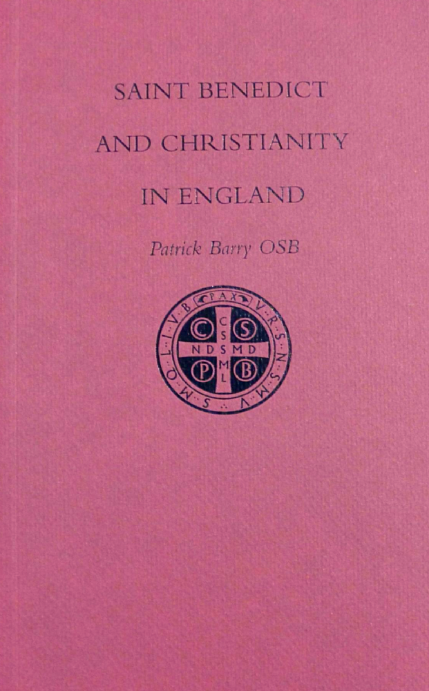 Saint Benedict and Christianity in England by Patrick Barry OSB